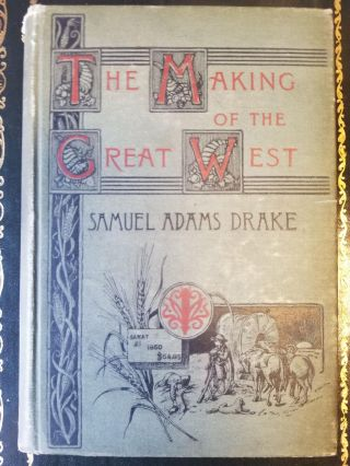 The Making of the Great West 1512-1883. Samuel DRAKE