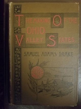 The Making of the Ohio Valley States 1660-1837. Samuel DRAKE