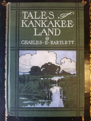 Tales of Kankakee Land. Charles H. BARTLETT
