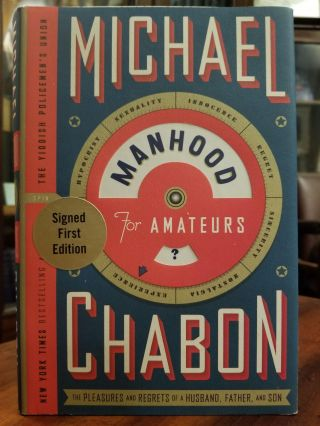 Manhood for Amateurs; The Pleasures and Regrets of a Husband, Father, and Son. Michael CHABON,...