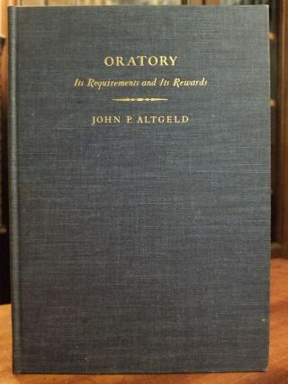 Oratory; Its Requirements and Its Rewards. John P. ALTGELD