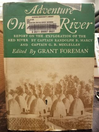 Adventure on Red River; Report on the exploration of the Red River by Captain Randolph B. Marcy...