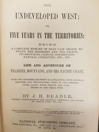 The Undeveloped West; or, five years in the territories : being a complete history of that vast region between the Mississippi and the Pacific, its resources, climate, inhabitants, natural curiosities, etc., etc. Life and adventure on prairies, mountains, and the Pacific coast. With two hundred and forty illustrations, from original sketches and photographic views of the scenery, cities, lands, mines, people, and curiosities of the great West