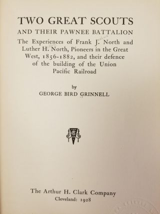 Two Great Scouts and Their Pawnee Battalion; The experiences of Frank J. North and Luther H. North, pioneers in the great west, 1856-1882, and their defense of the building of the Union Pacific Railroad