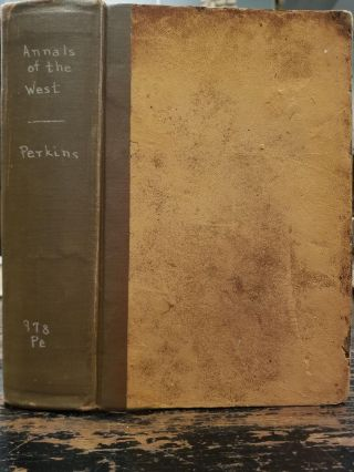 Annals of the West; Embracing a concise account of principal events, which have occurred in the western states and territories, from the discovery of the Mississippi Valley to the year eighteen hundred and fifty. Compiled from the most authentic sources for the projector.