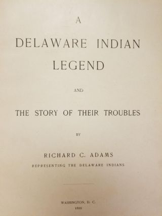 A Delaware Indian Legend; And the story of their troubles. Richard C. ADAMS