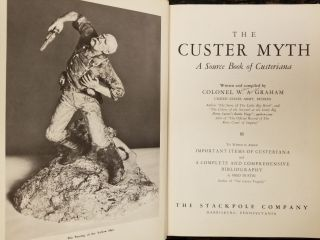 The Custer Myth; A source book of Custeriana to which is added important items of Custeriana and...