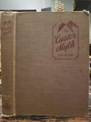The Custer Myth; A source book of Custeriana to which is added important items of Custeriana and a complete and comprehensive bibliography by Fred Dustin