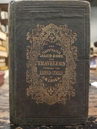 The Illustrated Hand-Book, a New Guide for Travelers Through the United States of America;...