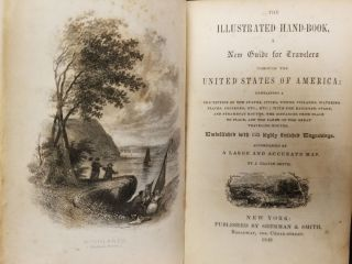 The Illustrated Hand-Book, a New Guide for Travelers Through the United States of America; Containing a description of the states, cities, towns, villages, watering places, colleges, etc.; with the railroad, stage, and steamboat routes, the distances from place to place, and the fares on the great traveling routes