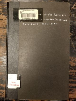 Some Unpublished Correspondence of the Reverend Richard Baxter and the Reverend John Eliot, the...