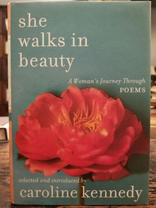 She Walks in Beauty; A Woman's Journey Through Poems. Caroline KENNEDY, SIGNED