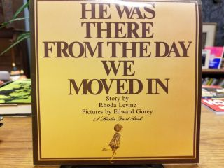 He Was There from the Day We Moved In. Rhoda LEVINE, Edward GOREY