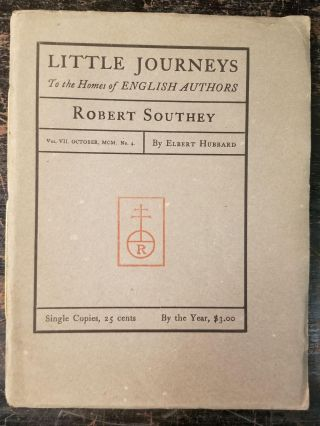 Little Journeys to the Homes of English Authors: Robert Southey; Vol. VII, October MCM, No. 4....