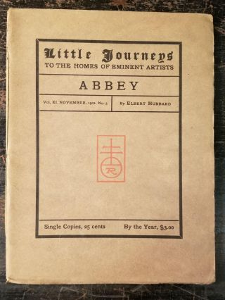 Little Journeys to the Homes of Eminent Artists: [Edward] Abbey; Vol. XI, November, 1900, No. 5....
