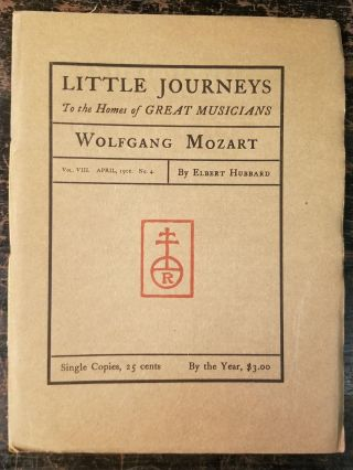 Little Journeys to the Homes of Great Musicians: Wolfgang Mozart; Vol. VIII, April, 1901, No. 4....