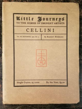 Little Journeys to the Homes of Eminent Artists: Cellini; Vol. XI, October, 1902, No. 4. Elbert...