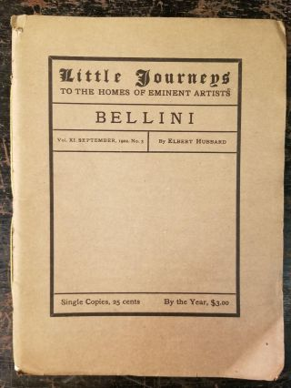 Little Journeys to the Homes of Eminent Artists: Bellini; Vol. XI, September, 1902, No. 3. Elbert...