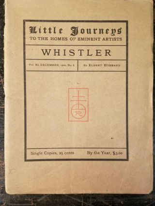 Little Journeys to the Homes of Eminent Artists: Whistler; Vol. XI, December, 1902, No. 6. Elbert...