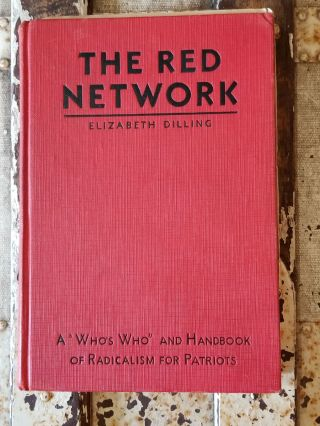 "The Red Network; A ""Who's Who"" and Handbook of Radicalism for Patriots. Elizabeth DILLING"