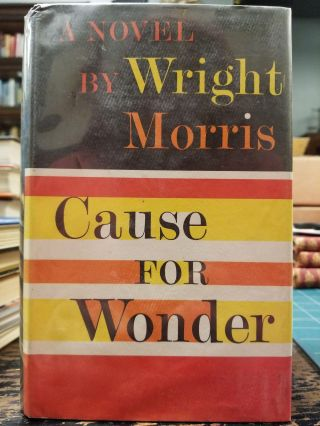 Cause for Wonder. Wright MORRIS