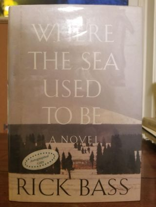 Where the Sea Used to Be. Rick BASS, SIGNED