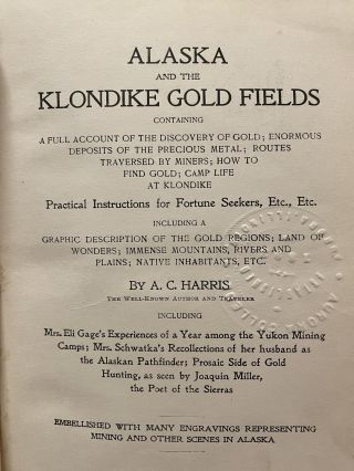 Alaska and the Klondike Gold Fields; Containing a full account of the discovery of gold; enormous deposits of the precious metal; routes traversed by miners; how to find gold; camp life at Klondike. Practical instructions for fortune seekers, etc., etc. including a graphic description of the gold regions; land of wonders; immense mountains, rivers and plains; native inhabitants, etc.