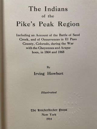 The Indians of the Pike's Peak Region; Including an account of the Battle of Sand Creek, and of occurrences in El Paso County, Colorado, during the war with the Cheyennes and Arapahoes, in 1864 and 1868