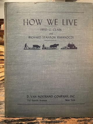 How We Live; A simple dissection of the economic body. Fred G. CLARK, Richard Stanton RIMANOCZY,...