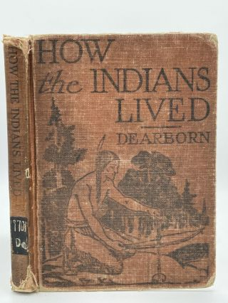 How the Indians Lived. Frances R. DEARBORN