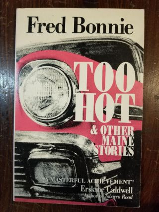 Too Hot & Other Maine Stories. Fred Bonnie