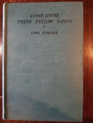 Come Unto These Yellow Sands. Earl Schenck