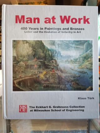 Man at Work; 400 Years in Paintings and Bronzes - Labor and the Evolution of Industry in Art....