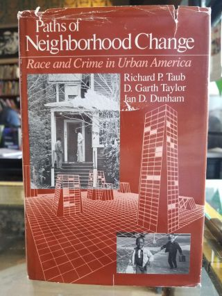 Paths of Neighborhood Change; Race and Crime in Urban America. Richard P. Taub, D. Garth Taylor,...