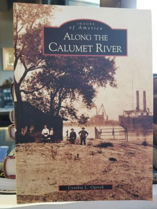 Along the Calumet River. Cynthia L. OGOREK, SIGNED