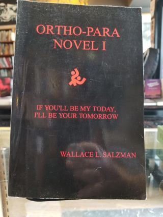 Ortho-Para, Novel I; If you'll be my today, I'll be your tomorrow. Wallace L. SALZMAN