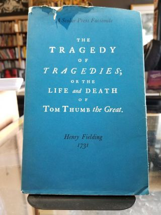 The Tragedy of Tragedies; or the life and death of Tom Thumb the Great. Henry FIELDING