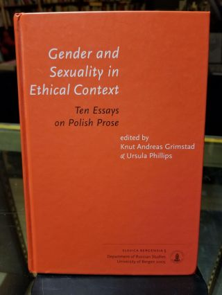 Gender and Sexuality in Ethical Context; Ten Essays on Polish Prose. Knut Andreas GRIMSTAD,...