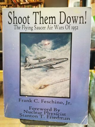 Shoot Them Down! The Flying Saucer Air Wars of 1952. Frank C. Feschino