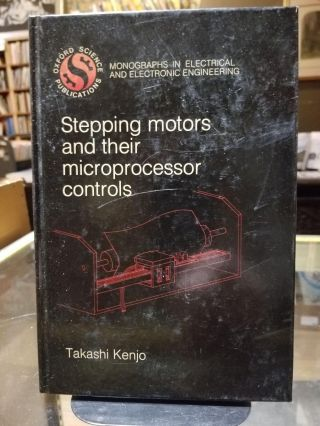 Stepping Motors and Their Microprocessor Controls. Takashi Kenjo