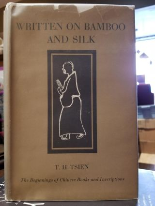 Written on Bamboo and Silk; The Beginnings of Chinese Books and Inscriptions. T. H. TSIEN