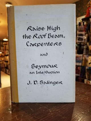 Raise High the Roof Beam, Carpenters and Seymour, an Introduction. J. D. SALINGER