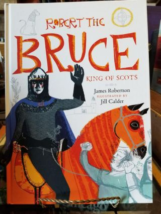 Robert the Bruce: King of Scots. SIGNED, James ROBERTSON, Jill CALDER