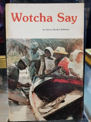 Wotcha Say: An introduction to colloquial Caymanian. Aarona Booker Kohlman