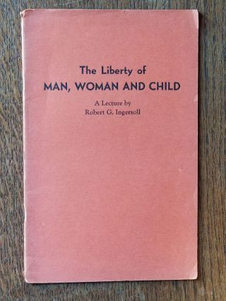 The Liberty of Man, Woman and Child (#348). Robert G. INGERSOLL